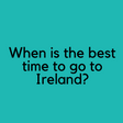 When is the best time to go to Ireland?